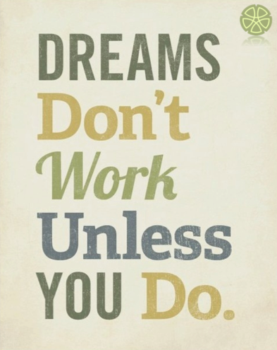 Dreams don`t work unless you do